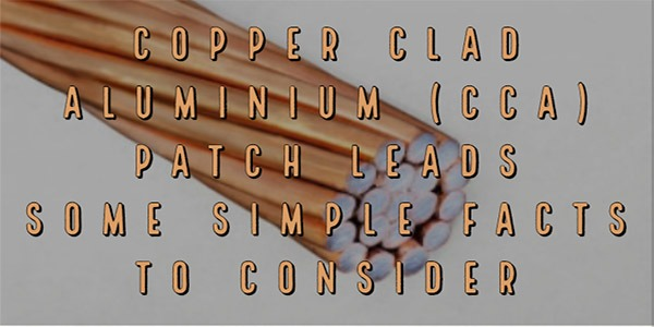 Copper Clad Aluminium (CCA) Patch Leads – some simple facts to consider
