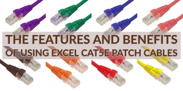 The Features and Benefits of using Excel Cat5e Patch Cables