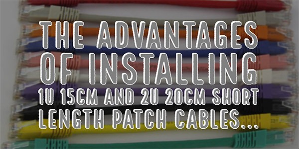 The advantages of installing 1U 15cm and 2U 20cm short length patch leads...